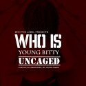 Young Bitty - Who Is Young Bitty (Uncaged) mixtape cover art