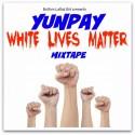 Yunpay - White Lives Matter mixtape cover art