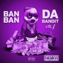 Ban Ban - Da Bandit (Chopped Not Slopped) mixtape cover art