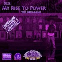 Dez - My Rise To Power (Chopped Not Slopped) mixtape cover art