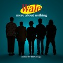 Wale - More About Nothing mixtape cover art