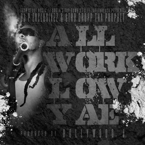 Str8 Dropp Tha Prophet – All Work Low Yae [Mixtape]