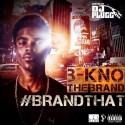 B Kno - #BrandThat mixtape cover art