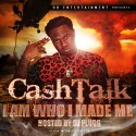 Cash Talk - I Am Who I Made Me mixtape cover art