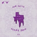 Dom Dotta - Texas Drip mixtape cover art