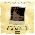 Eric Leon - Game 7 mixtape cover art