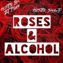 Hester Shawty - Roses & Alcohol mixtape cover art