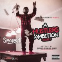 Spark 1 - A Hustlers Ambition mixtape cover art