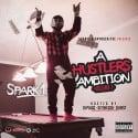 Spark 1 - A Hustlers Ambition mixtape cover art