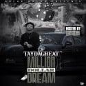 Tay Da Great - Million Dollar Dreams mixtape cover art
