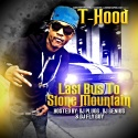 T-Hood - Last Bus To Stone Mountain mixtape cover art