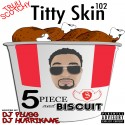 Truuscotchy - Titty Skin 102 (5 Piece And A Biscuit) mixtape cover art