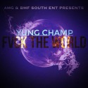 Yung Champ - F*ck The World mixtape cover art