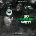 Yung Fooly - So Foolish Wit It mixtape cover art