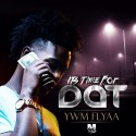 YWM Flyaa - It's Time For Dat mixtape cover art