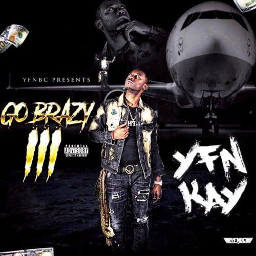 YFN Kay - Go Brazy 3 Hosted by DJ Pretty Boy Tank, Free