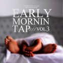 Early Mornin Tap 3 mixtape cover art