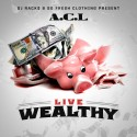 A.C.L - Live Wealthy mixtape cover art