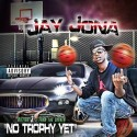 Jay Jona - No Trophy Yet mixtape cover art