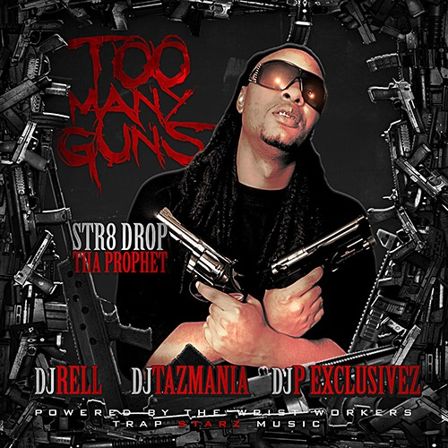 Str8 Dropp Tha Prophet – Too Many Guns [Mixtape]