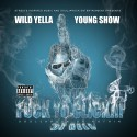 Wild Yella & Young Show - F*ck Yo Click mixtape cover art
