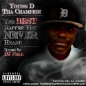 Young D Tha Champion - The Best Rapper You Never Heard mixtape cover art