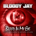 Bloody Jay - Blood In My Eye mixtape cover art