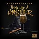 Solid4hustler - Think Like A Hu$tler mixtape cover art