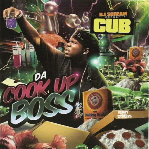 DJ Scream Presents Cub – Da Cook Up Boss (Mixtape)