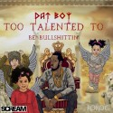Dat Boy - Too Talented To Be Bullshittin mixtape cover art