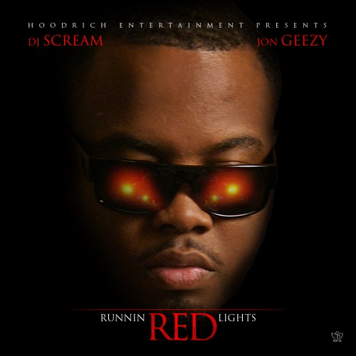 Jon Geezy x DJ Scream – Runnin' Red Lights [Mixtape]