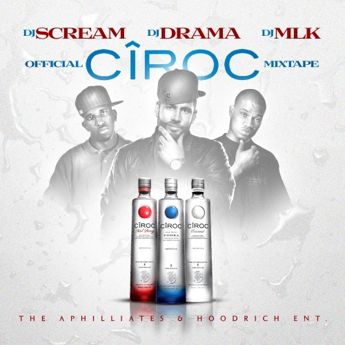 DJ Scream, DJ Drama, DJ MLK › Official Ciroc Mixtape (Download or Stream FREE)