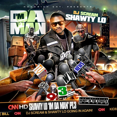 DJ Scream & Shawty Lo – I'm Da Man Pt. 3(Mixtape)