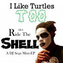 I Like Turtles Too: Ride The Shell (Mini-EP) mixtape cover art