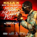 Killa K - Bow To Tha Bayou Music Melting Pot mixtape cover art