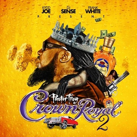 Pastor Troy – Crown Royal 2 (NO DJ) [Mixtape]