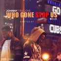 Johnny & BDub - Who Gone Stop Us mixtape cover art