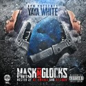 YaYa White - Mask N' Glocks mixtape cover art