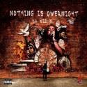 Da KiD K - Nothing Is Overnight  mixtape cover art