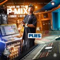This Is The P-Mix (Plies) mixtape cover art