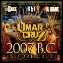 Omar Cruz - 2007 B.C. (Before Cruz) mixtape cover art