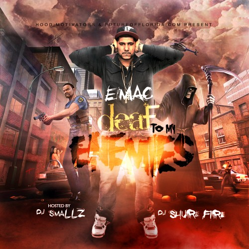 E-Mac - Deaf 2 My Enemies - DJ Smallz, DJ Shure Fire