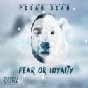 Polar Bear - Fear Or Loyalty mixtape cover art