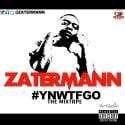 Zater Mann - YNWTFGO mixtape cover art