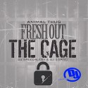 Animal Thug - Fresh Out The Cage mixtape cover art