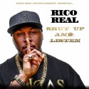 Rico Real - Shut Up And Listen mixtape cover art