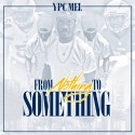 YPC Mel - From Nothing To Something mixtape cover art