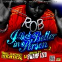R.O.B. - I Look Better In Person 2 mixtape cover art