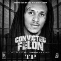 TP - Convicted Felon (Guilty By Association) mixtape cover art