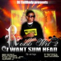 Robb Wit 2 - I Want Some Head Mixtape SP mixtape cover art
